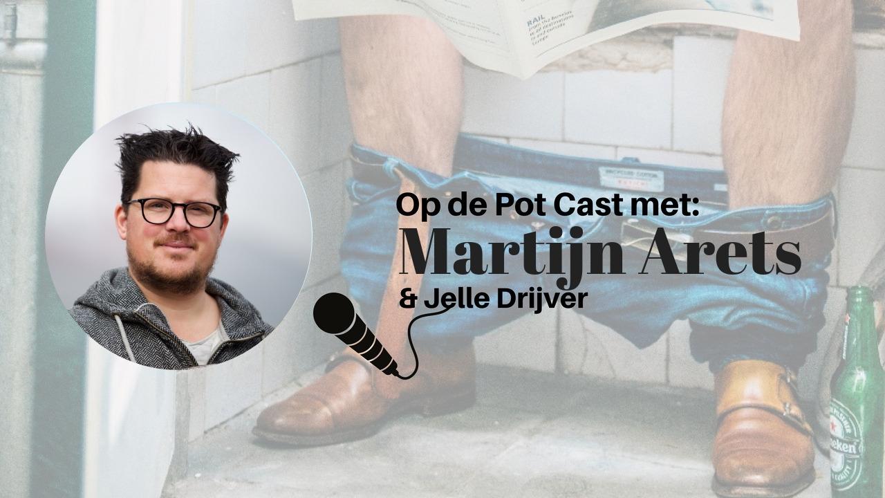Op de Pot Cast met ondernemer Martijn Arets [8 minuten]